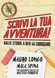 Scrivi la tua avventura! Dalle storie a bivi ai librogame - Mauro Longo,Mala Spina - copertina