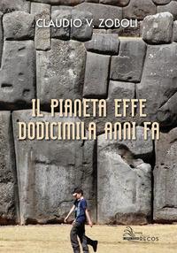 Il Il pianeta effe dodicimila anni fa - Zoboli Claudio Virginio - wuz.it
