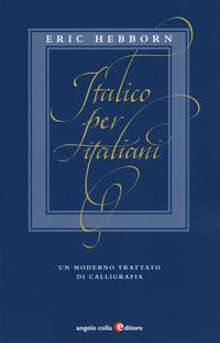 Italico per italiani. Un moderno trattato di calligrafia - Hebborn Eric - wuz.it