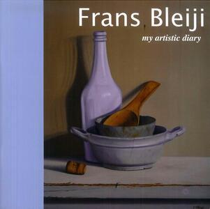 Frans Bleiji. My artistic diary. Ediz. inglese e italiana