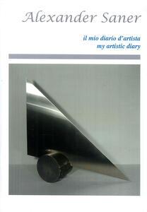 Saner Alexander. My artistic diary. Ediz. italiana e inglese