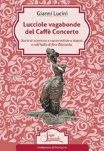 Lucciole vagabonde del Caffé Concerto. Storie di sciantose e canzonettiste a Napoli e nell'Italia di fine Ottocento
