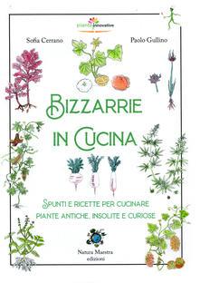 Listadelpopolo.it Bizzarrie in cucina. Spunti e ricette per cucinare piante antiche, insolite e curiose Image