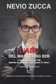 L ABC del marketing B2B. Il successo della tua PMI dipende da quanto ne sai di questi 21 fattori.pdf