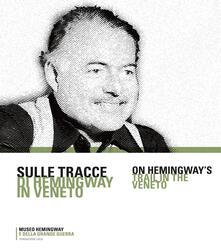 Sulle tracce di Hemingway in Veneto