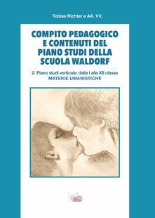 Compito pedagogico e contenuti del piano studi della scuola Waldorf. Vol. 2: Piano studi verticale: dalla I alla XII classe materie umanistiche..pdf