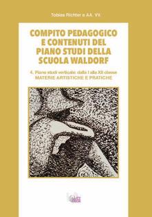 Capturtokyoedition.it Compito pedagogico e contenuti del piano studi della scuola Waldorf. Vol. 4: Materie artistiche e pratiche. Image