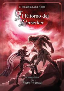 Il ritorno dei berserker. L'era della luna rossa - Pietro Ferruzzi - copertina