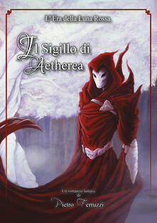 Il sigillo di Aetherea. L'era della luna rossa - Pietro Ferruzzi - copertina