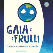 Filmarelalterita.it Gaia e i frulli. Il terremoto raccontato ai bambini. Ediz. illustrata Image
