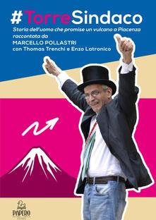 #Torre sindaco. Storia dell'uomo che promise un vulcano a Piacenza - Marcello Pollastri - copertina