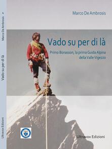 Vado su per di là. Primo Bonasson, la prima guida alpina della Valle Vigezzo.pdf