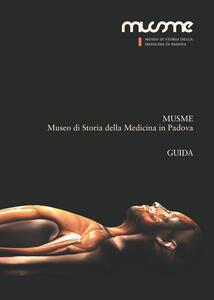 MUSME. Museo di storia della medicina in Padova. Guida