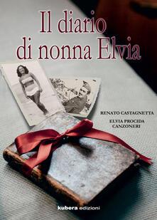 Il diario di nonna Elvia - Renato Castagnetta,Elvia Procida Canzoneri - copertina