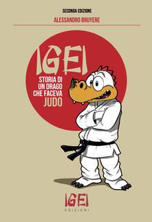 Rallydeicolliscaligeri.it Igei, storia di un drago che faceva judo. Ediz. illustrata Image