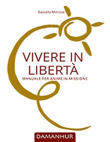 Vivere in libertà. Manuale per anime in missione - Gazzella Mimosa - copertina
