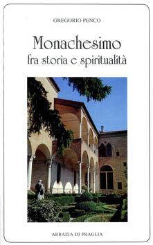 Monachesimo fra storia e spiritualità - Gregorio Penco - copertina