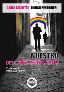 Libro A destra dell'arcobaleno Carlo Kik Ditto Enrico Pentonieri