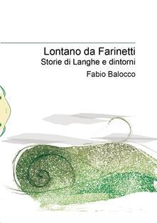Lontano da Farinetti. Storie di Langhe e dintorni - Fabio Balocco - copertina
