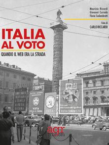 Italia al voto. Quando il web era la strada - Maurizio Riccardi,Giovanni Currado,Flavia Scalambretti - copertina