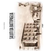 Saluti da Battipaglia. Viaggio attraverso le cartoline illustrate dal 1900 al 1970. Ediz. illustrata