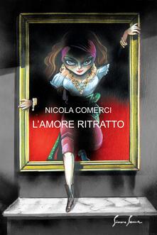 L' amore ritratto - Nicola Comerci - copertina