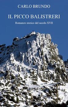 Il picco Balistreri. Romanzo storico del secolo XVII - Carlo Brundo - copertina