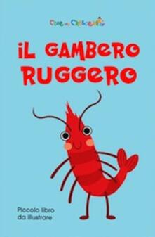 Daddyswing.es Il gambero Ruggero. Ediz. illustrata Image