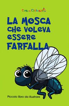 La mosca che voleva essere farfalla. Ediz. illustrata.pdf