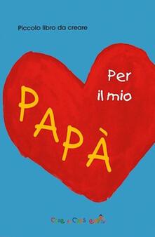 Secchiarapita.it Per il mio papà. Ediz. illustrata Image