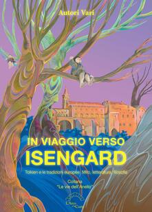 In viaggio verso Isengard. Tolkien e le tradizione europee. Mito, letteratura, filosofia - copertina