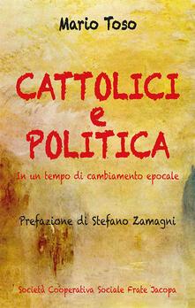 Cattolici e politica. Nuova ediz. - Mario Toso - copertina