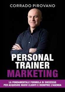 Personal trainer marketing. La fondamentale formula di successo per acquisire nuovi clienti e riempire lagenda.pdf