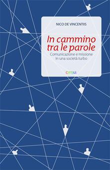 In cammino tra le parole. Comunicazione e missione in una società turbo - Nico De Vincentiis - copertina