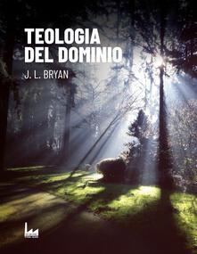 Teologia del dominio - J. l. Bryan - copertina