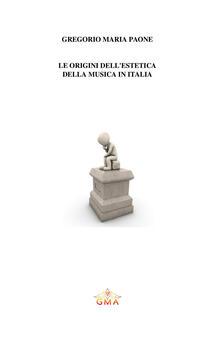 Le origini dell'estetica della musica in Italia - Gregorio Maria Paone - copertina