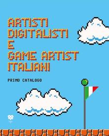 Artisti digitalisti e game artist italiani. Primo catalogo. Ediz. italiana e inglese.pdf