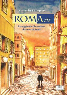 RomArte. Passeggiando alla scoperta dei cuori di Roma. Ediz. illustrata - Alessandro Di Leginio - copertina