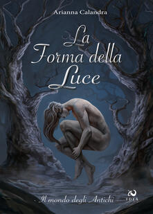 La forma della Luce. Il mondo degli antichi. Vol. 2 - Arianna Calandra - copertina