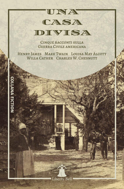 Una casa divisa. Cinque racconti sulla Guerra Civile americana - Henry James,Mark Twain,Louisa May Alcott - copertina