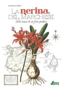 La nerina del marchese. Sulle tracce di un fiore perduto - Francesco Soletti - copertina