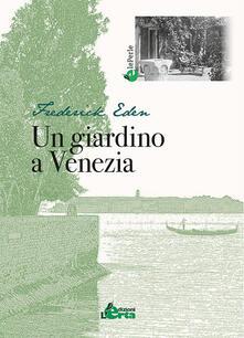 Un giardino a Venezia - Frederick Eden - copertina
