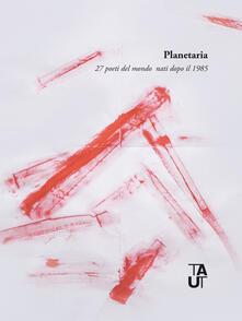 Planetaria. 27 poeti del mondo nati dopo il 1985. Ediz. multilingue - copertina