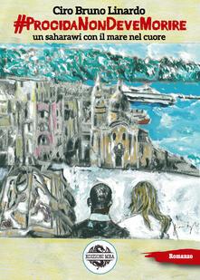 #ProcidaNonDeveMorire. Un saharawi con il mare nel cuore - Ciro Bruno Linardo - copertina