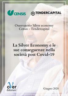 La silver economy e le sue conseguenze nella società post Covid-19. Rapporto finale (Roma, 24 giugno 2020) - CENSIS,Tendercapital - ebook
