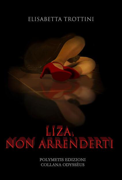 Liza, non arrenderti - Elisabetta Trottini - Libro - Polymetis - Odysséus |  IBS