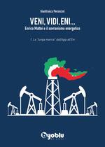 Veni, vidi, Eni... Enrico Mattei e il sovranismo energetico. Vol. 1: «lunga marcia» dall'Agip all'Eni, La.