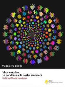 Virus emotivo. La pandemia e le nostre emozioni. Un libro di filosofia emozionale - Maddalena Bisollo - ebook