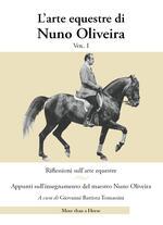 L' arte equestre di Nuno Oliveira. Vol. 1: Riflessioni sull'arte equestre. Appunti sull'insegnamento del maestro Nuno Oliveira.