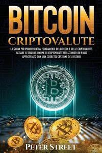 Libro Bitcoin e criptovalute. La guida per principianti ai fondamenti del bitcoin e delle criptovalute. Iniziare il trading online di criptovalute utilizzando un piano appropriato con una corretta gestione del rischio Peter Street
